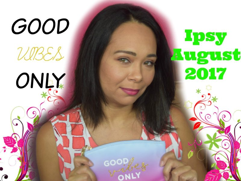 IPSY – Month of August 2017 Unbagging – Review